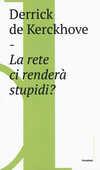 Libro La rete ci renderà stupidi? Derrick De Kerckhove