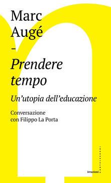 Listadelpopolo.it Prendere tempo. Un'utopia dell'educazione. Conversazione con Filippo La Porta Image