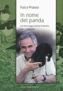 In nome del panda. La mia lunga storia d'amore con la natura