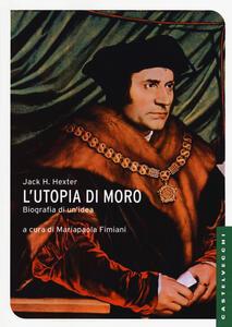 Libro L' utopia di Moro: biografia di un'idea Jack H. Hexter