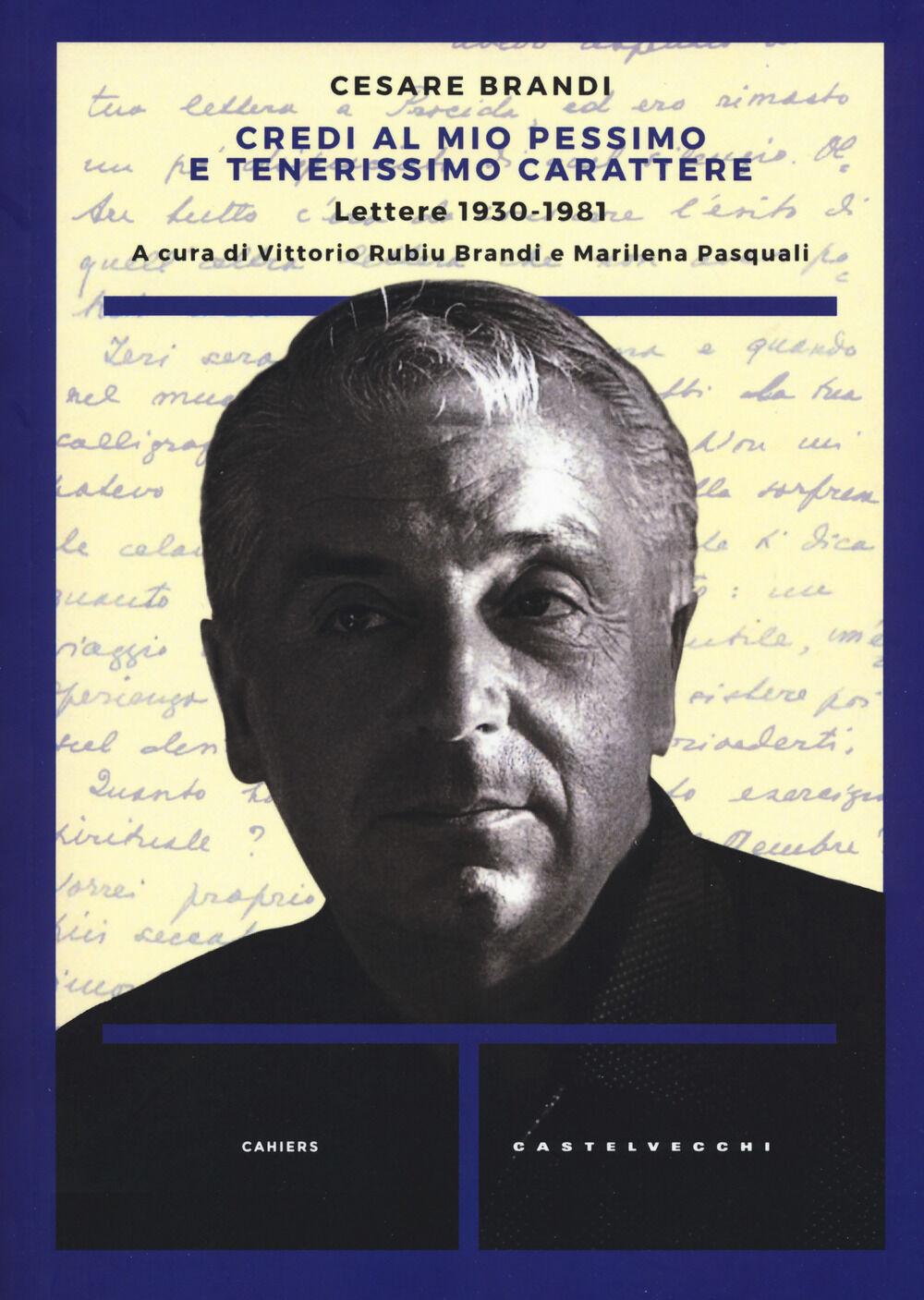 Risultati immagini per Credi al mio pessimo e tenerissimo carattere... Lettere 1930-1983 di Cesare Brandi.
