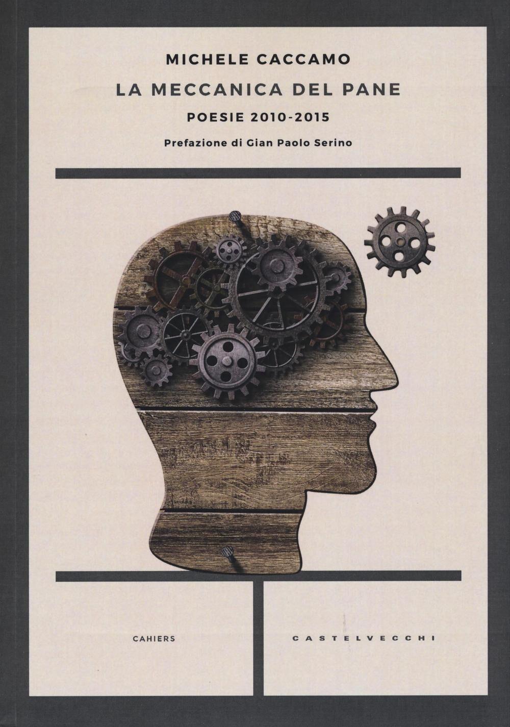 La meccanica del pane. Poesie 2010-2015