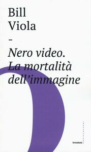 Nero video. La mortalità dell'immagine