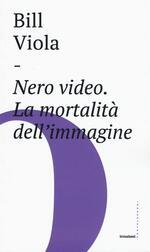 Nero video. La mortalità dell'immagine