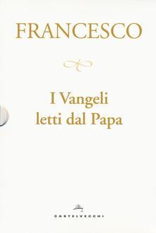 I Vangeli letti dal papa: La sorpresa della fede-Il cammino della speranza-La gioia della misericordia-La luce della parola.pdf