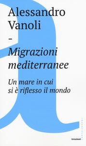 Migrazioni mediterranee. Un mare in cui si è riflesso il mondo