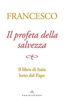 Il profeta della salvezza. Il libro di Isaia letto dal papa.pdf