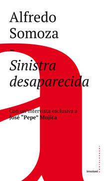 Sinistra desaparecida. Sud America: la crisi delle forze progressiste - Alfredo Luis Somoza - copertina