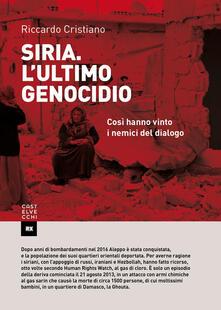 Siria. L'ultimo genocidio. Così hanno vinto i nemici del dialogo - Riccardo Cristiano - copertina