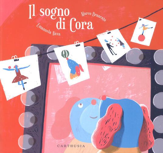 Il sogno di Cora. Ediz. illustrata - Emanuela Nava,Marco Brancato - copertina