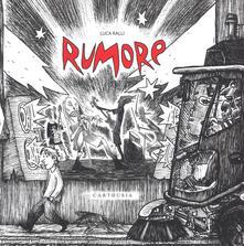 Rumore. Ediz. illustrata - Luca Ralli - copertina