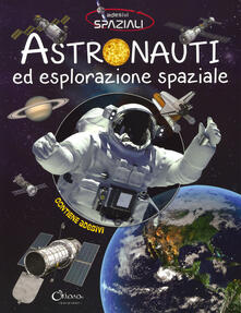 Vastese1902.it Astronauti ed esplorazione spaziale. Con adesivi. Ediz. illustrata Image
