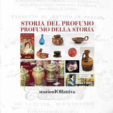 Ristorantezintonio.it Storia del profumo. Profumo della storia. Ediz. illustrata Image