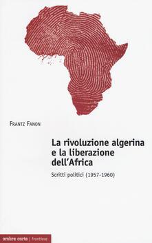 Promoartpalermo.it La rivoluzione algerina e la liberazione dell'Africa. Scritti politici (1957-1960) Image