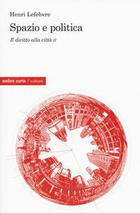 Il diritto alla città. Vol. 2: Spazio e politica.