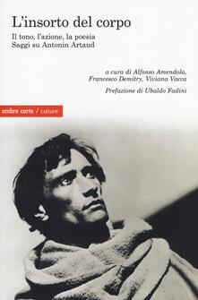 L insorto del corpo. Il tono, lazione, la poesia. Saggi su Antonin Artaud.pdf