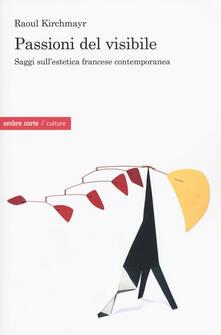 Passioni del visibile. Saggi sullestetica francese contemporanea.pdf