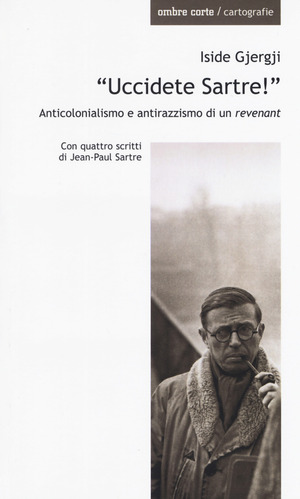 «Uccidete Sartre!». Anticolonialismo e antirazzismo di un «revenant»
