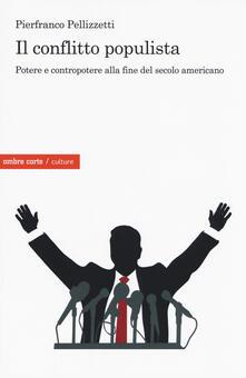 Il conflitto populista. Potere e contropotere alla fine del secolo americano - Pierfranco Pellizzetti - copertina