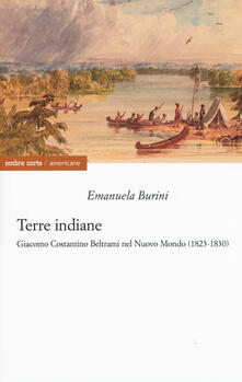 Milanospringparade.it Terre indiane. Giacomo Costantino Beltrami nel Nuovo Mondo (1823-1830) Image