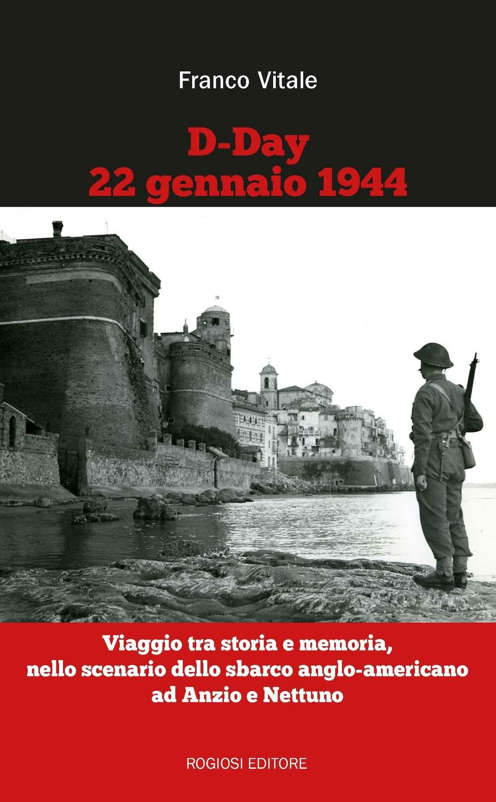 D-Day 22 gennaio 1944. Viaggio tra storia e memoria, nello scenario dello sbarco anglo-americano ad Anzio e Nettuno