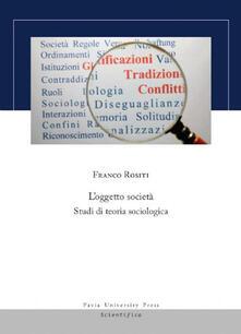 L'oggetto società. Studi di teoria sociologica - Franco Rositi - copertina