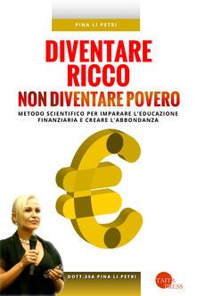 Diventare ricco non diventare povero. Metodo scientifico per imparare leducazione finanziaria e creare labbondanza.pdf