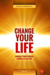 Change your life. Cambia i tuoi pensieri, cambia la tua vita