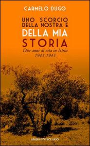 Uno scorcio della nostra e della mia storia. Due anni di vita in Istria 1943-1945
