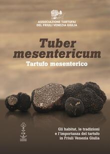 Tuber mesentericum - Tartufo mesenterico. Gli habitat, le tradizioni e limportanza del tartufo in Friuli Venezia Giulia.pdf