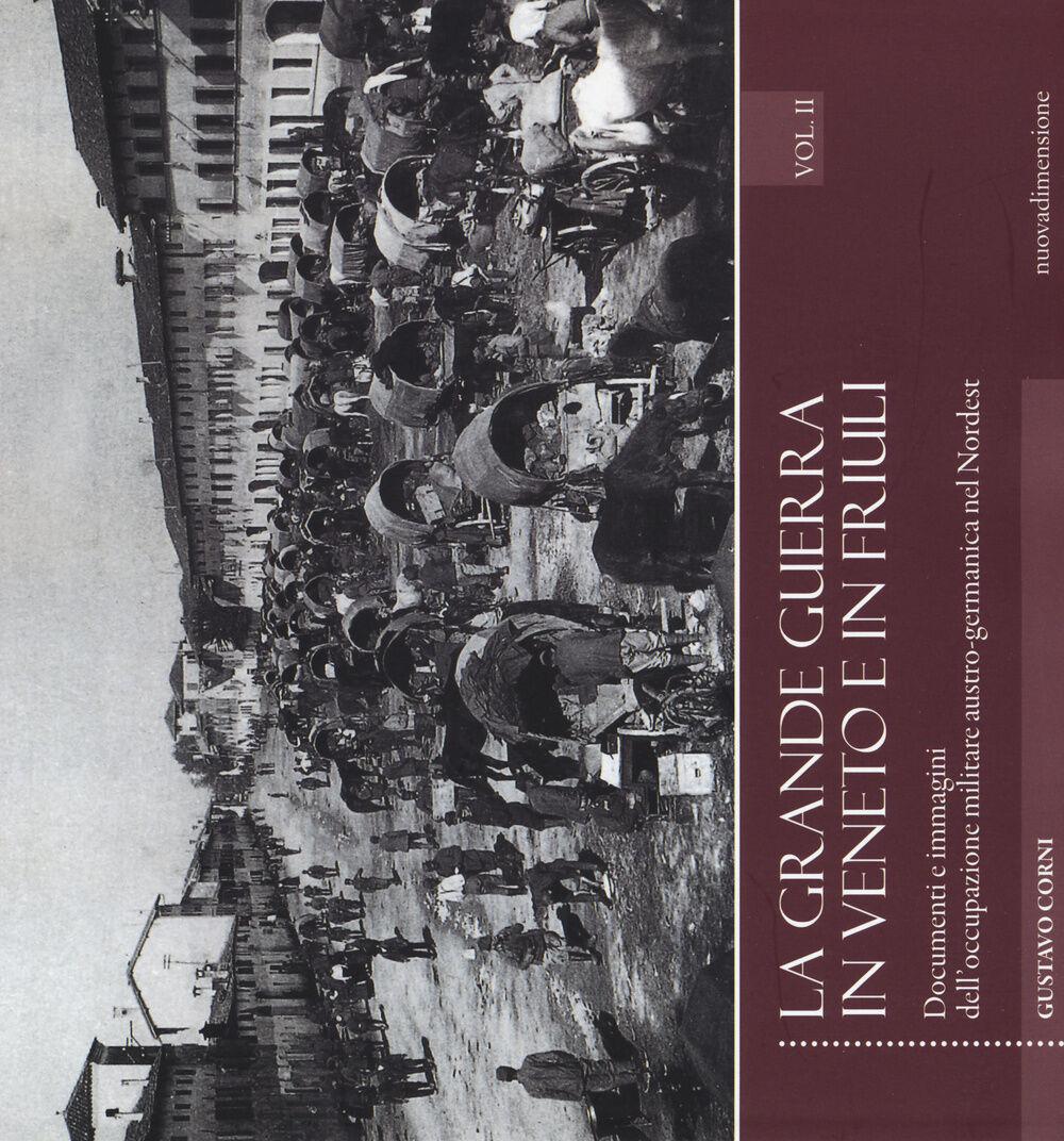 La grande guerra in Veneto e in Friuli. Documenri e immagini dell'occupazione militare austro-germanica nel Nordest. Vol. 2