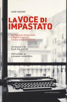 La voce di Impastato. Da Peppino Impastato a Mafia capitale, l'Italia sotto inchiesta - Ivan Vadori - copertina