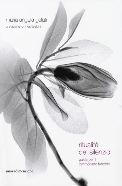 Ritualità del silenzio. Guida per il cerimoniere funebre - Maria Angela Gelati - copertina