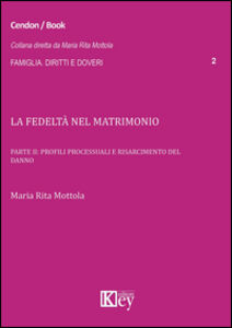 La fedeltà nel matrimonio. Vol. 2: Profili processuali e risarcimento del danno.