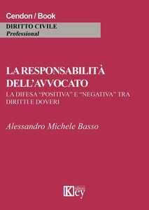 La responsabilità dell'avvocato. La difesa «positiva» e «negativa» tra diritti e doveri