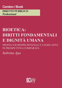 Bioetica: diritti fondamentali e dignità umana. Profili giurisprudenziali e legislativi in prospettiva comparata