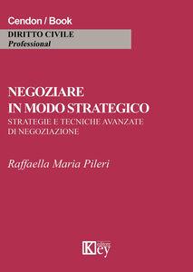 Negoziare in modo strategico. Strategie e tecniche avanzate di negoziazione