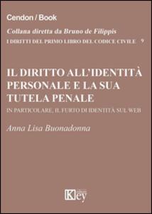 Il diritto all'identità personale e la sua tutela penale. In particolare, il furto di identità sul web