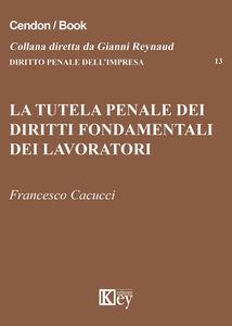 La tutela penale dei diritti fondamentali dei lavoratori