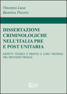 Dissertazioni criminologiche nell'Italia pre e post unitaria. Aspetti teorici e pratici e loro valenza nel processo penale