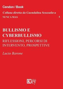 Bullismo e cyberbullismo. Riflessioni, percorsi di intervento, prospettive - Lucio Barone - copertina