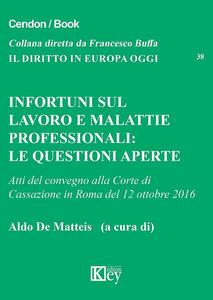 Infortuni sul lavoro e malattie professionali. Le questioni aperte. Atti del Convegno alla Corte di Cassazione (Roma, 12 ottobre 2016)