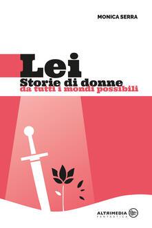 Lei. Storie di donne da tutti i mondi possibili - Monica Serra - copertina