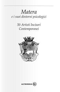 Matera e i suoi dintorni psicologici. 50 artisti incisori contemporanei. Catalogo della mostra