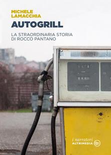 Autogrill. La straordinaria storia di Rocco Pantano - Michele Lamacchia - copertina