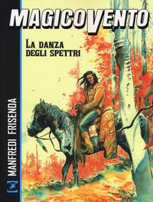 La danza degli spettri. Magico Vento - Gianfranco Manfredi,Pasquale Frisenda - copertina