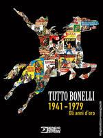 Tutto Bonelli 1941-1979. Gli anni d'oro. Ediz. illustrata
