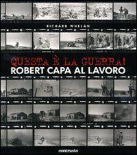 Questa è la guerra! Robert Capa al lavoro. Catalogo della mostra (Milano, 27 marzo-21 giugno 2009)