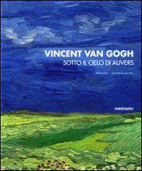 Vincent van Gogh. Sotto il cielo di Auvers