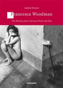 Francesca Woodman. The roman years: between flesh and film